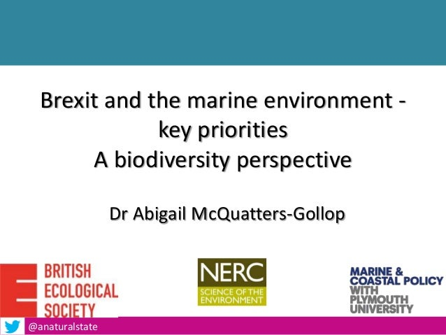 Brexit and the marine environment - key priorities A biodiversity perspective Dr Abigail McQuatters-Gollop 1@anaturalstate