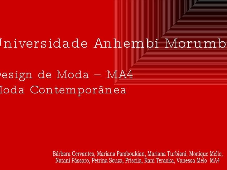Universidade Anhembi Morumbi Design de Moda – MA4 Moda Contemporânea Bárbara Cervantes, Mariana Pamboukian, Mariana Turbia...