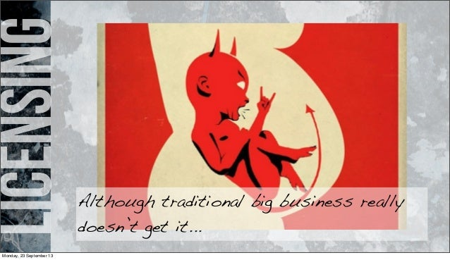 licensing Although traditional big business really doesn't get it... Monday, 23 September 13