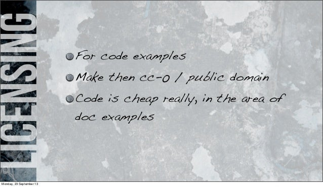 licensing For code examples Make then cc-0 / public domain Code is cheap really, in the area of doc examples Monday, 23 Se...