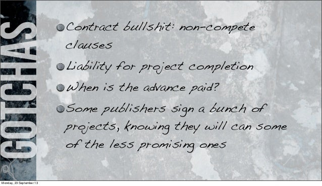gotchas Contract bullshit: non-compete clauses Liability for project completion When is the advance paid? Some publishers ...