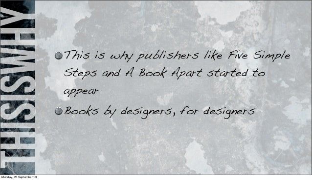 thisiswhy This is why publishers like Five Simple Steps and A Book Apart started to appear Books by designers, for designe...