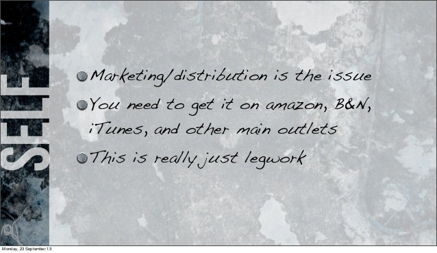 self Marketing/distribution is the issue You need to get it on amazon, B&N, iTunes, and other main outlets This is really ...