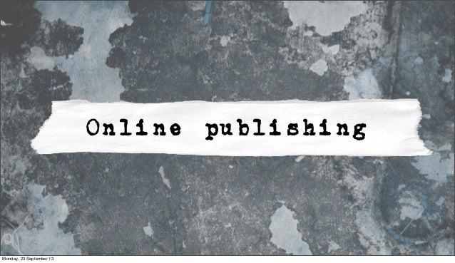 Online publishing Monday, 23 September 13