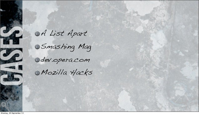 cases A List Apart Smashing Mag dev.opera.com Mozilla Hacks Monday, 23 September 13