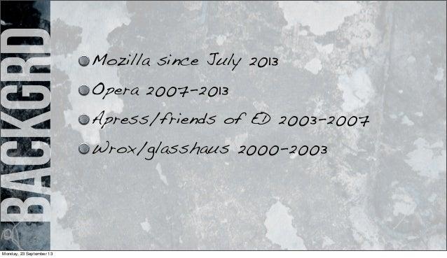 backgrd Mozilla since July 2013 Opera 2007-2013 Apress/friends of ED 2003-2007 Wrox/glasshaus 2000-2003 Monday, 23 Septemb...