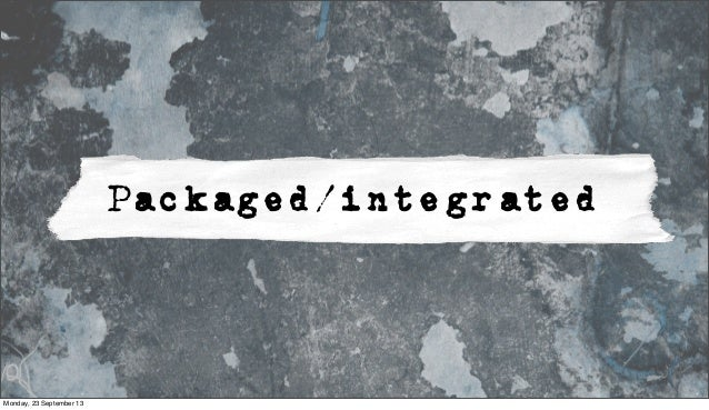 Packaged/integrated Monday, 23 September 13