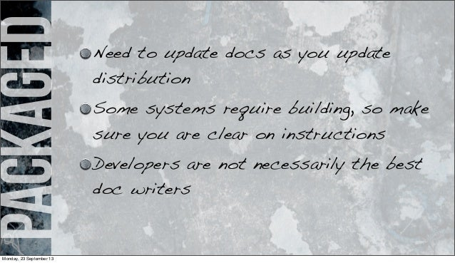 packaged Need to update docs as you update distribution Some systems require building, so make sure you are clear on instr...