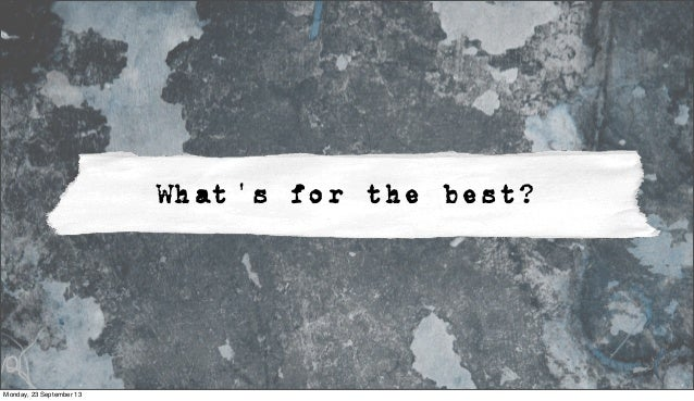 What's for the best? Monday, 23 September 13