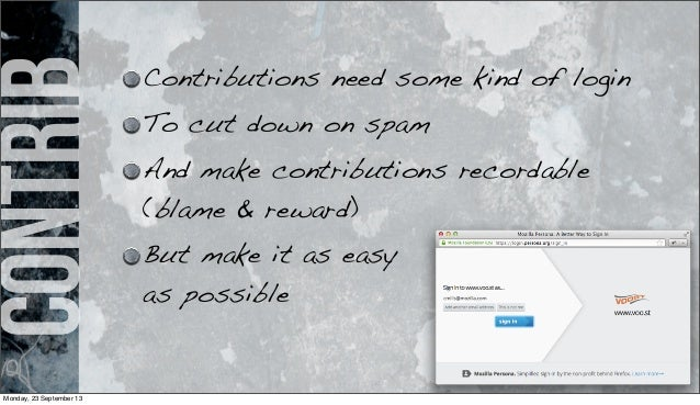 contrib Contributions need some kind of login To cut down on spam And make contributions recordable (blame & reward) But m...