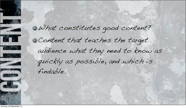 content What constitutes good content? Content that teaches the target audience what they need to know as quickly as possi...
