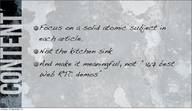 """content Focus on a solid atomic subject in each article. Not the kitchen sink And make it meaningful, not """"167 best Web RT..."""