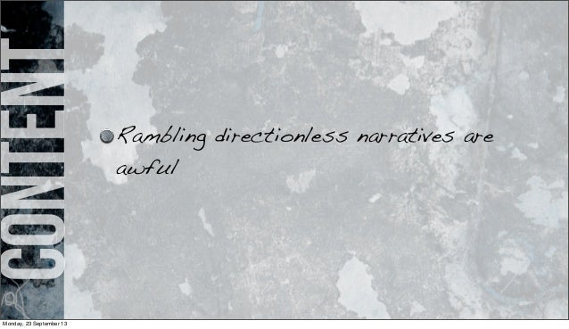 content Rambling directionless narratives are awful Monday, 23 September 13