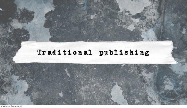 Traditional publishing Monday, 23 September 13
