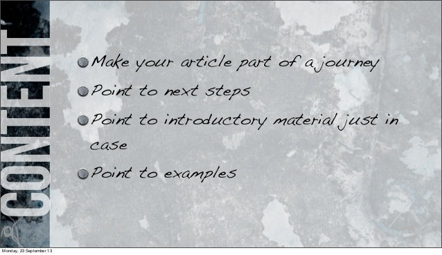 content Make your article part of a journey Point to next steps Point to introductory material just in case Point to examp...