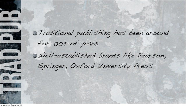 tradpub Traditional publishing has been around for 100s of years Well-established brands like Pearson, Springer, Oxford Un...