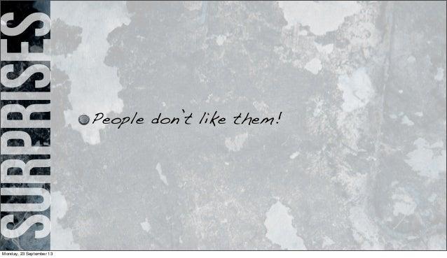 surprises People don't like them! Monday, 23 September 13