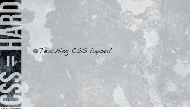 css=hard Teaching CSS layout Monday, 23 September 13