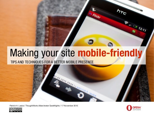 Making your site mobile-friendly TIPS AND TECHNIQUES FOR A BETTER MOBILE PRESENCE Patrick H. Lauke / ThoughtWorks Manchest...