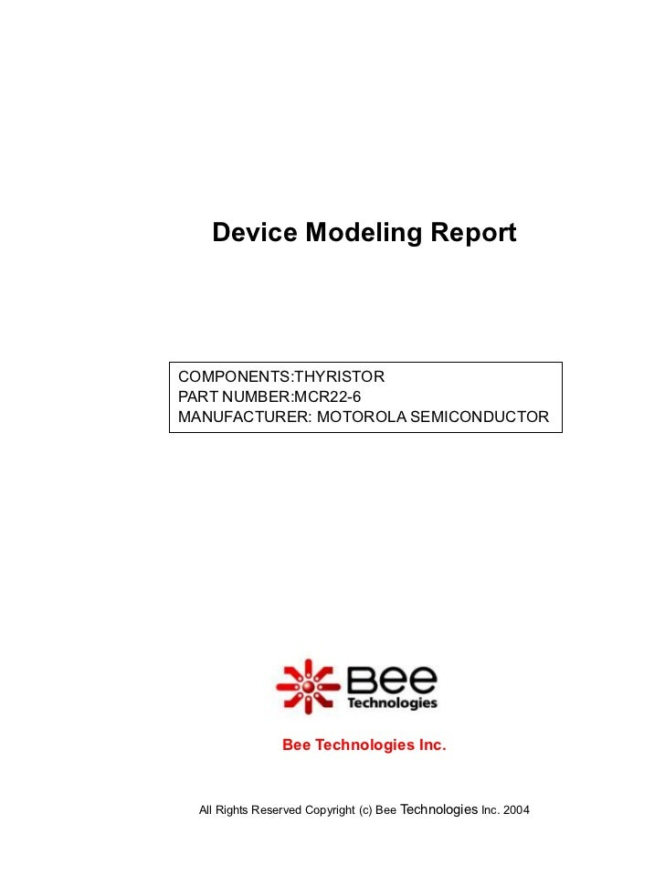 Device Modeling ReportCOMPONENTS:THYRISTORPART NUMBER:MCR22-6MANUFACTURER: MOTOROLA SEMICONDUCTOR                 Bee Tech...