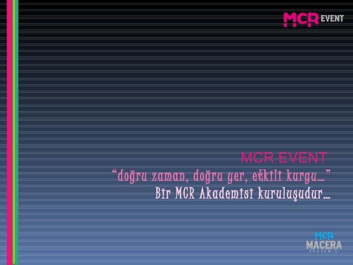 """MCR EVENT  """" doğru zaman, doğru yer, etkili kurgu…"""" Bir MCR Akademisi kuruluşudur…"""