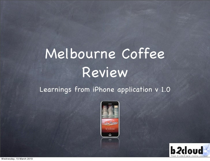 Melbourne Coffee                                  Review                            Learnings from iPhone application v 1....