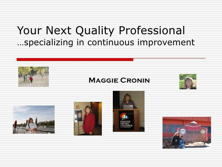 Your Next Quality Professional …specializing in continuous improvement Maggie Cronin