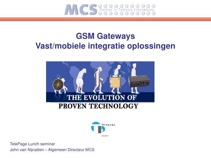GSM Gateways             Vast/mobiele integratie oplossingen     TelePage Lunch seminar John van Nijnatten – Algemeen Dire...
