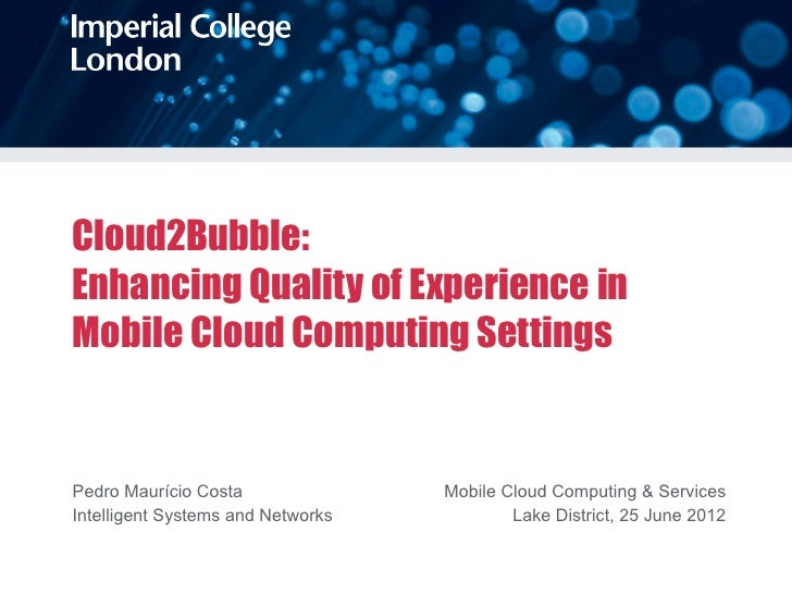 Cloud2Bubble:Enhancing Quality of Experience inMobile Cloud Computing SettingsPedro Maurício Costa               Mobile Cl...