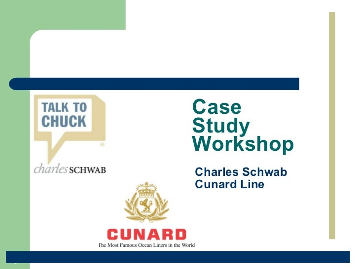 Charles Schwab Cunard Line <ul><li>Case Study Workshop </li></ul>