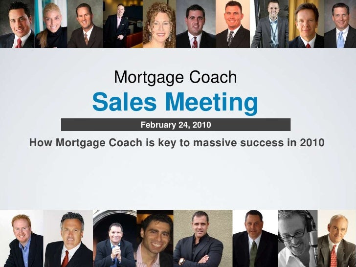 Mortgage Coach        Sales Meeting <br />February 24, 2010 <br />How Mortgage Coach is key to massive success in 2010 <br />