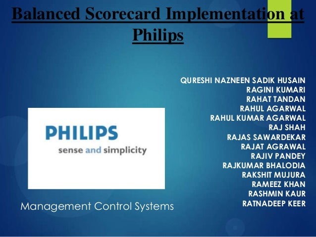 philips implementation balance scorecard The challenge of implementing the balanced scorecard beer molleman bjmolleman@studentutwentenl abstract many large companies use a performance measurement system.