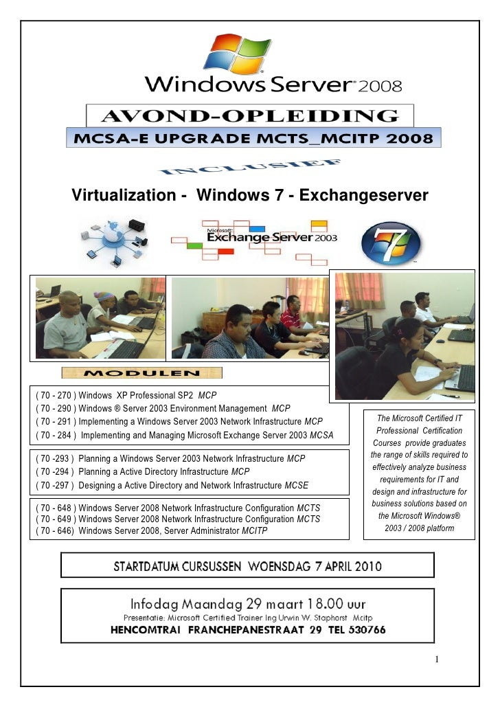 Virtualization - Windows 7 - Exchangeserver     ( 70 - 270 ) Windows XP Professional SP2 MCP ( 70 - 290 ) Windows ® Server...