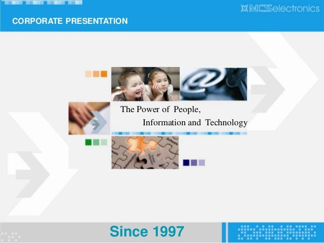 CORPORATE PRESENTATION                    The Power of People,                         Information and Technology         ...