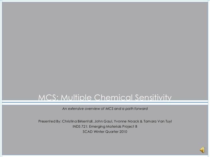 An extensive overview of MCS and a path forward Presented By: Christina Birkentall, John Gaul, Yvonne Noack & Tamara Van T...