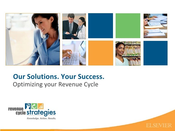 Our Solutions. Your Success. Optimizing your Revenue Cycle