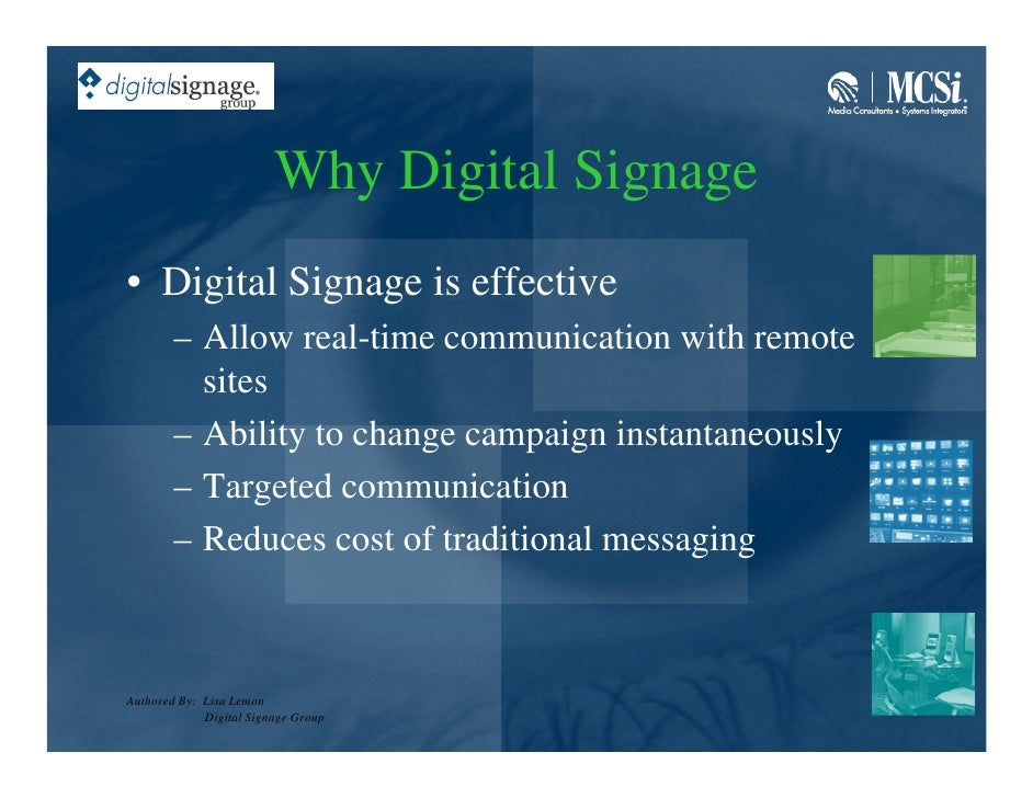 Why Digital Signage • Digital Signage is effective         – Allow real-time communication with remote           sites    ...