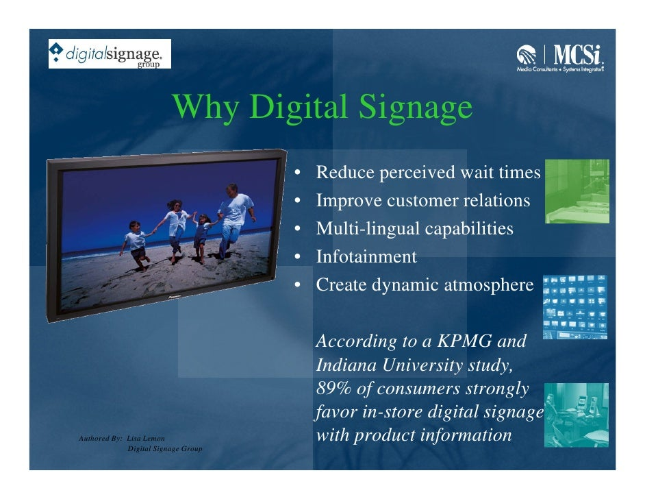 Why Digital Signage                                      •   Reduce perceived wait times                                  ...