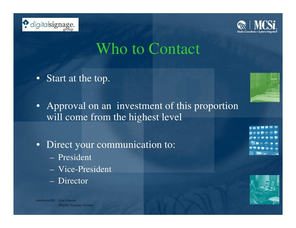 Who to Contact • Start at the top.  • Approval on an investment of this proportion   will come from the highest level  • D...