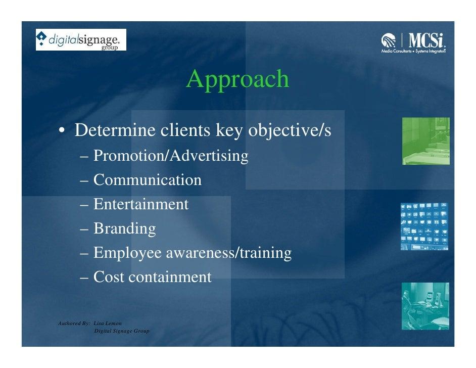 Approach • Determine clients key objective/s         –    Promotion/Advertising         –    Communication         –    En...