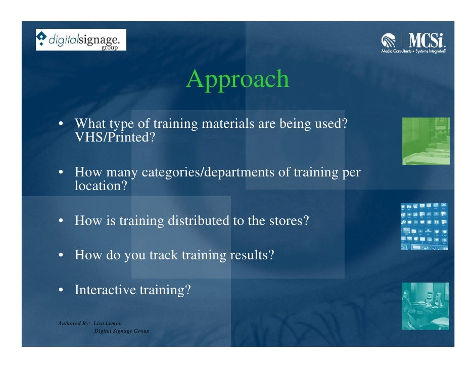 Approach • What type of training materials are being used?   VHS/Printed?  • How many categories/departments of training p...