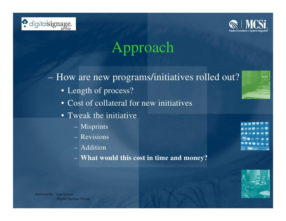 Approach         – How are new programs/initiatives rolled out?                 • Length of process?                 • Cos...