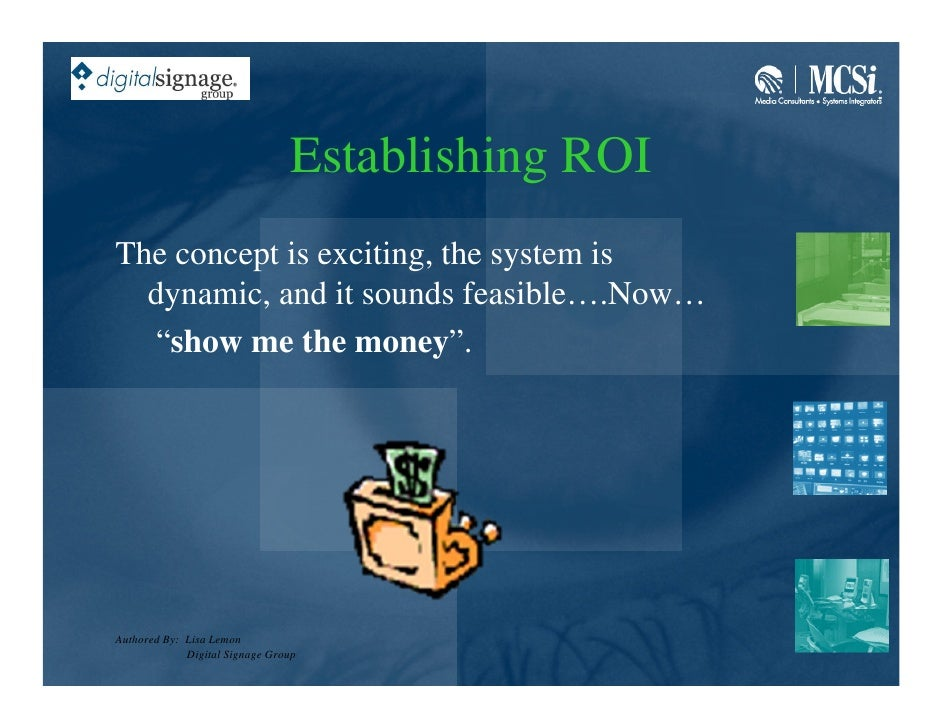 """Establishing ROI The concept is exciting, the system is   dynamic, and it sounds feasible….Now…   """"show me the money"""".    ..."""