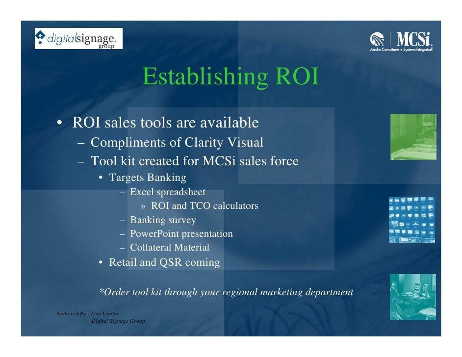 Establishing ROI • ROI sales tools are available         – Compliments of Clarity Visual         – Tool kit created for MC...