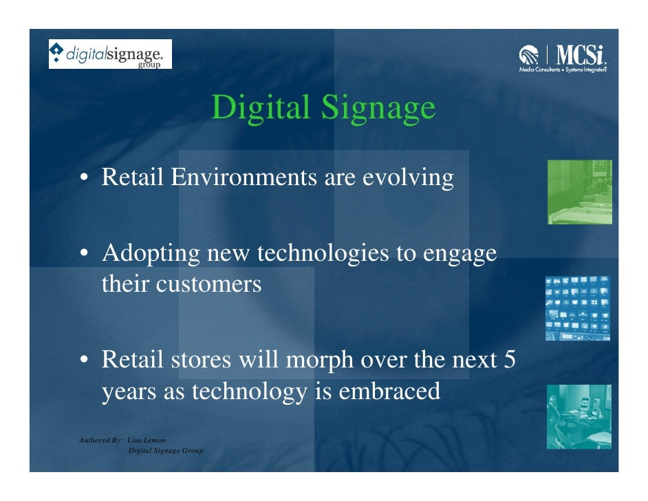 Digital Signage • Retail Environments are evolving  • Adopting new technologies to engage   their customers  • Retail stor...