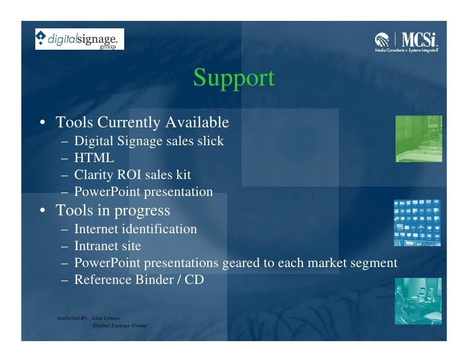 Support • Tools Currently Available    –    Digital Signage sales slick    –    HTML    –    Clarity ROI sales kit    –   ...