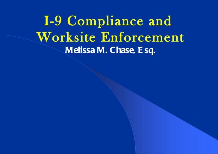 I-9 Compliance and  Worksite Enforcement Melissa M. Chase, Esq.