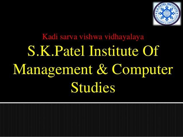 Kadi sarva vishwa vidhayalaya S.K.Patel Institute Of Management & Computer Studies