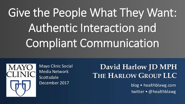 Give the People What They Want: Authentic Interaction and Compliant Communication David Harlow JD MPH THE HARLOW GROUP LLC...