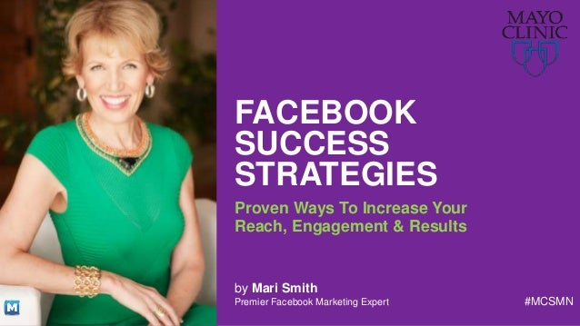 @MariSmith @MayoClinic #MCSMN#MCSMN FACEBOOK SUCCESS STRATEGIES Proven Ways To Increase Your Reach, Engagement & Results #...